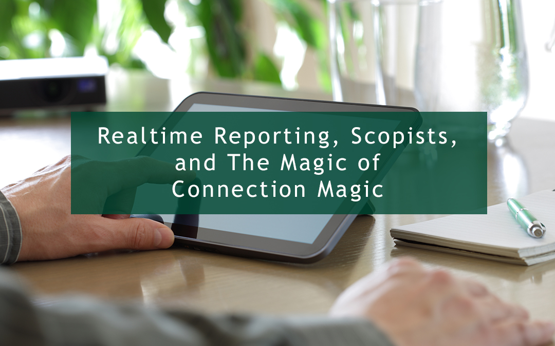 Realtime Reporting, Scopists, and The Magic of Connection Magic
